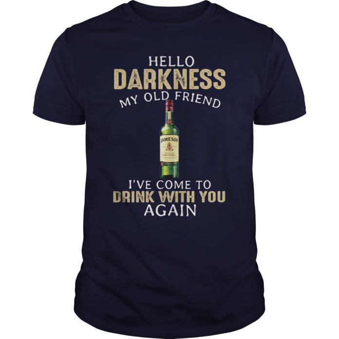 Jameson hello darkness my old friend I've come to drink with you again shirt