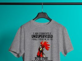 Rooster Chicken I am currently unsupervised but the possibilities are endless shirt