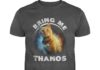 Bring Me Thanos Goose The Cat shirt