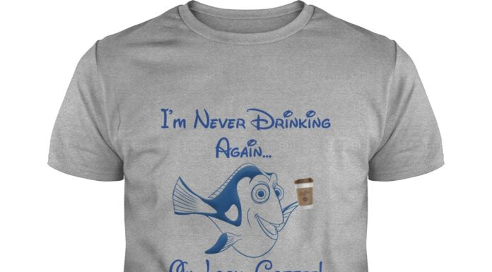 Dory Disney I'm never drinking again oh look Coffee shirt