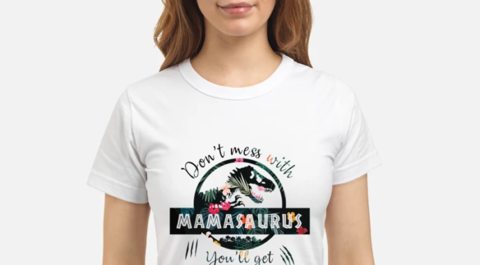 FLORAL DON'T MESS WITH MAMASAURUS YOU'LL GET JURASSKICKED SHIRT