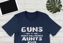 Guns Don't Kill People Aunts With Pretty Nieces Do shirt