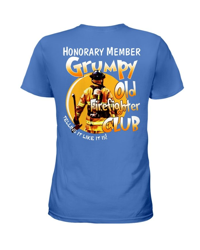 Honorary memver Grumpy old firefighter club telling it like it is shirt