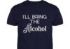 I'll Bring the Alcohol I'll bring the Bad Decisions shirt