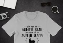 I'm not an auntie bear I'm more of an auntie llama like I'm pretty chill my niece shirt