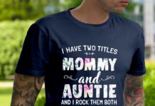 I Have Two Titles Mommy and Auntie and I Rock Them Both Floral shirt