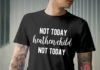 Not Today Heathen Child Not Today shirt