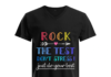Rock The Test Don't Stress Just Do Your Best shirt