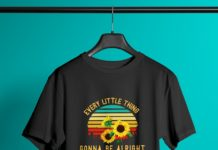Sunflower every little thing gonna be alright shirt
