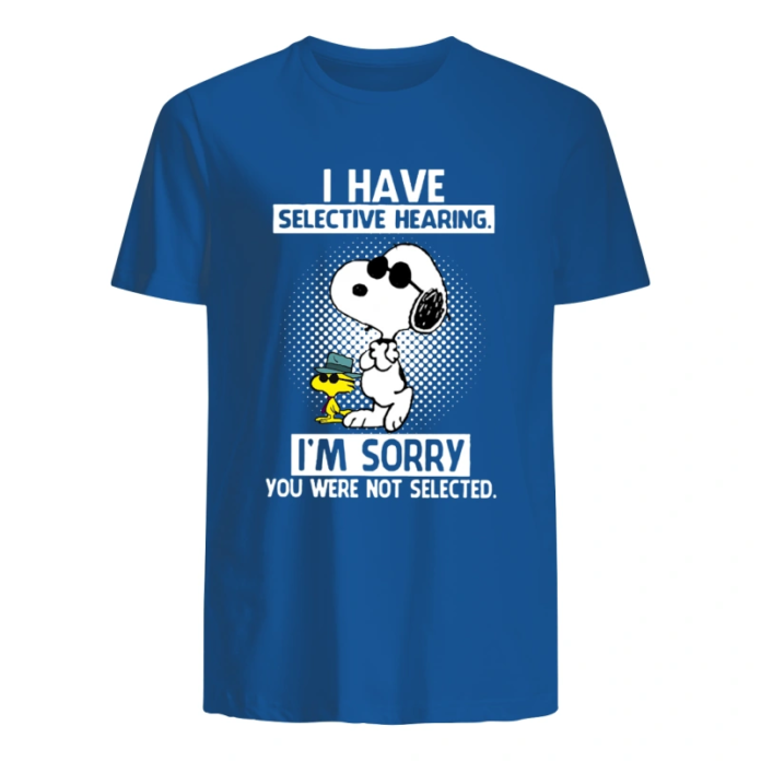 Snoopy and Woodstock I have selective hearing I'm sorry you were not selected shirt