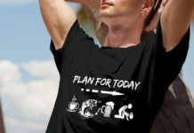 Fisher Plan For Today shirt