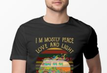 Hippie Car I'm Mostly Peace Love And Light And A Little Go Fuck Yourself shirt