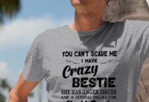 You Can't Scare Me I Have Crazy Bestie She Has Anger Issues shirt