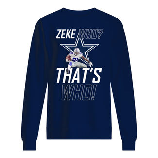 Dallas cowboys zeke who that's who shirt
