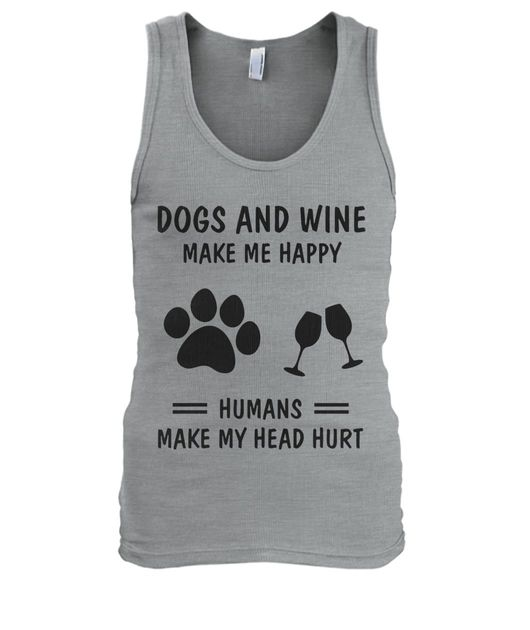 Dogs and wine make me happy humans make my head hurt shirt