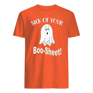 Halloween sick of your boo-sheet shirt