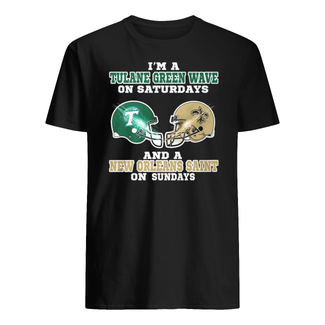 I'm a tulane green wave on saturdays and a new orleans saint on sundays shirt
