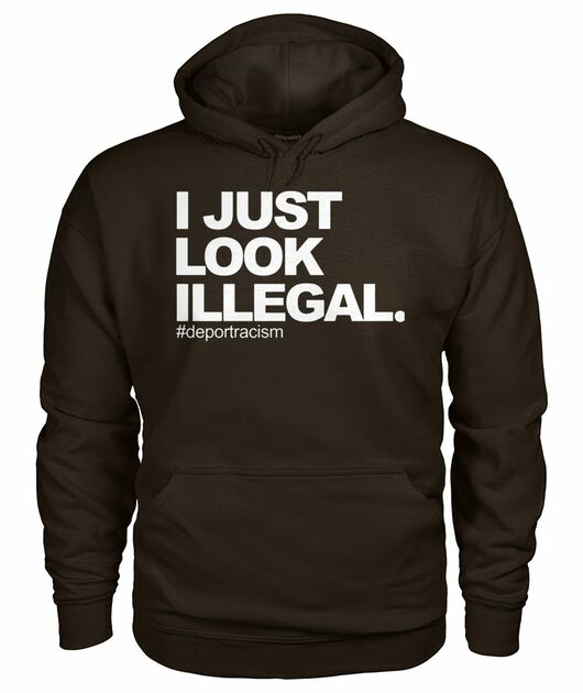 I just look illegal #deportracism shirt