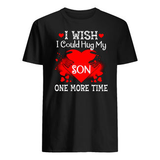 I wish I could hug my son one more time shirt