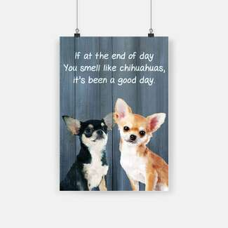 If at the end of day you smell like chihuahuas it's been a good day poster