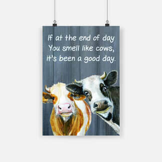 If at the end of day you smell like cows it's been a good day poster