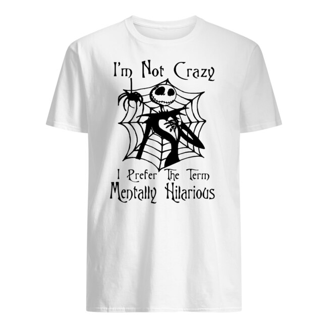 Jack skellington I'm not crazy I prefer the term mentally hilarious halloween shirt