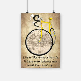 Life is like riding a bicycle to keep your balance poster