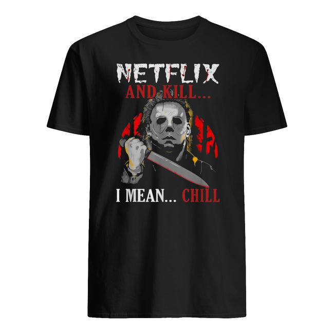 Michael myers netflix and chill kill ice nine kills halloween shirt