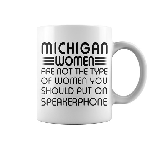 Michigan women are not the type of women you should put on speakerphone mug