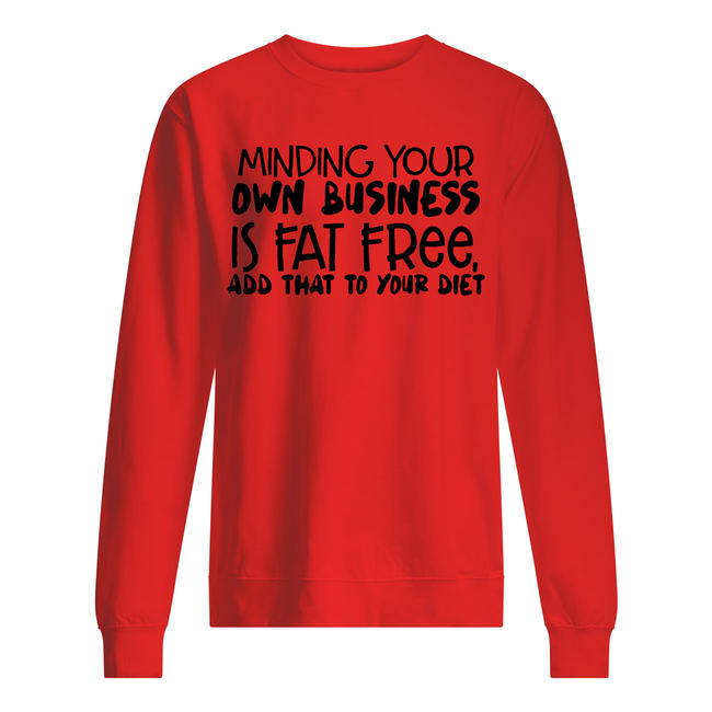 Minding your own business is fat free add that to your diet shirt