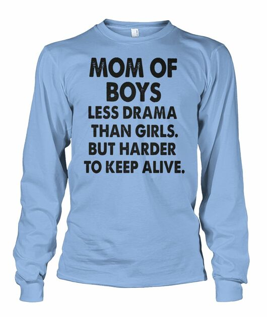 Mom of boys less drama than girls but harder to keep alive shirt