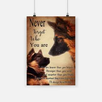 Never forget who you are german shepherd poster