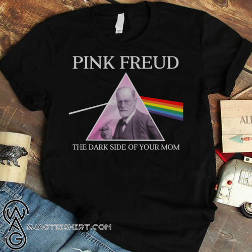 Pink freud dark side of your mom shirt