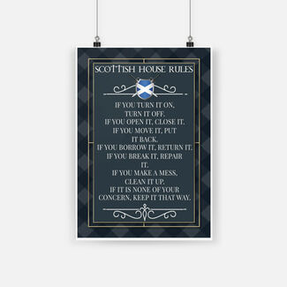 Scottish house rules if you turn it on turn it off if you open it close it poster