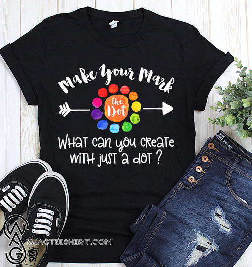 September 15 the dot day make your mark what can you create with just a dot shirt