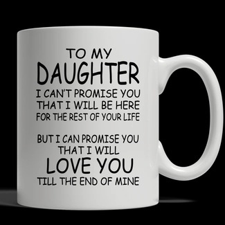 To my daughter I can't promise you that I will be here mug