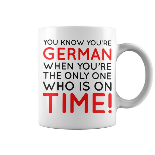 You know you're german when you're the only one who is on time mug