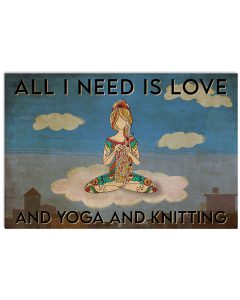 All-I-need-is-love-and-yoga-and-knitting-poster