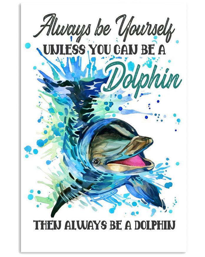 Always-Be-Yourself-Unless-You-Can-Be-A-Dolphin-Then-Always-Be-A-Dolphin-Poster