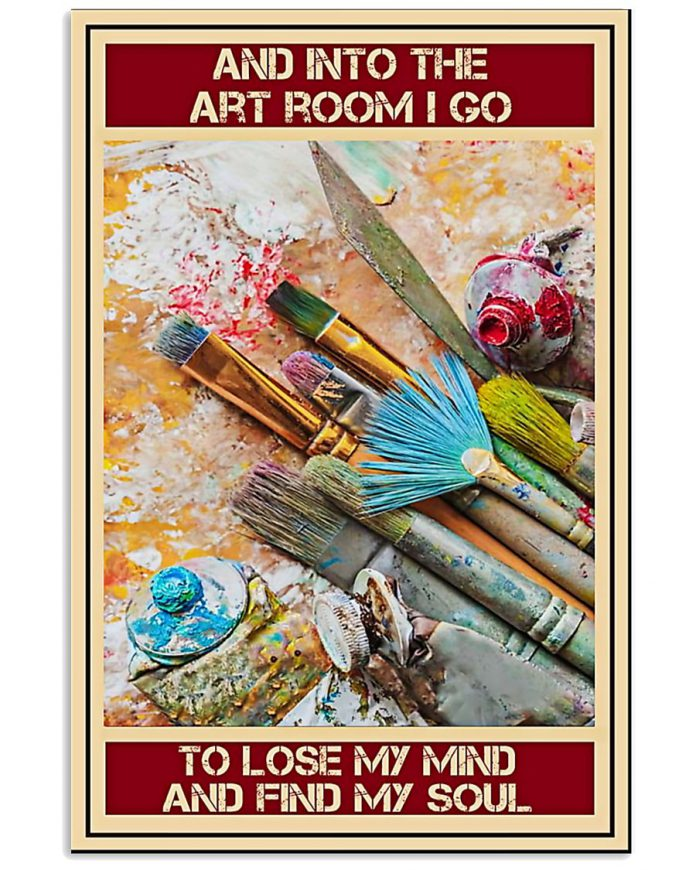 And-into-the-art-room-I-go-To-lose-my-mind-and-find-my-soul-poster