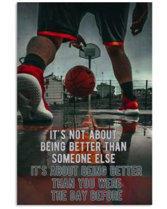 Basketball-Its-not-about-being-better-than-someone-else-its-about-being-better-than-you-were-the-day-before-poster