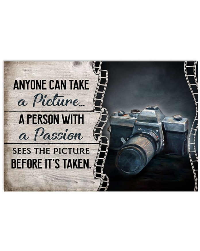 Camera-Anyone-Can-Take-A-Picture-A-Person-With-A-Passion-Sees-The-Picture-Before-Its-Taken-Posterz