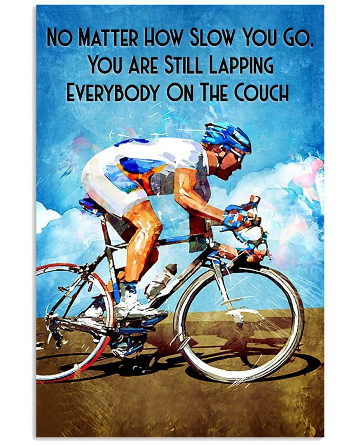 Cycling-No-matter-how-slow-you-go-you-are-still-lapping-everyone-on-the-couch-poster