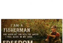 I-am-a-fisherman-and-when-my-line-hits-the-water-I-feel-alive-in-my-soul-freedom-poster