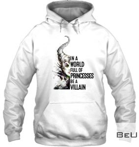 In-a-world-full-of-princesses-Be-a-villain-shirt