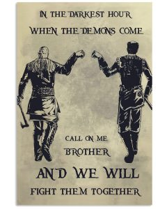 In-the-darkest-hour-when-the-demons-come-call-on-me-brother-and-we-will-fight-them-together-poster