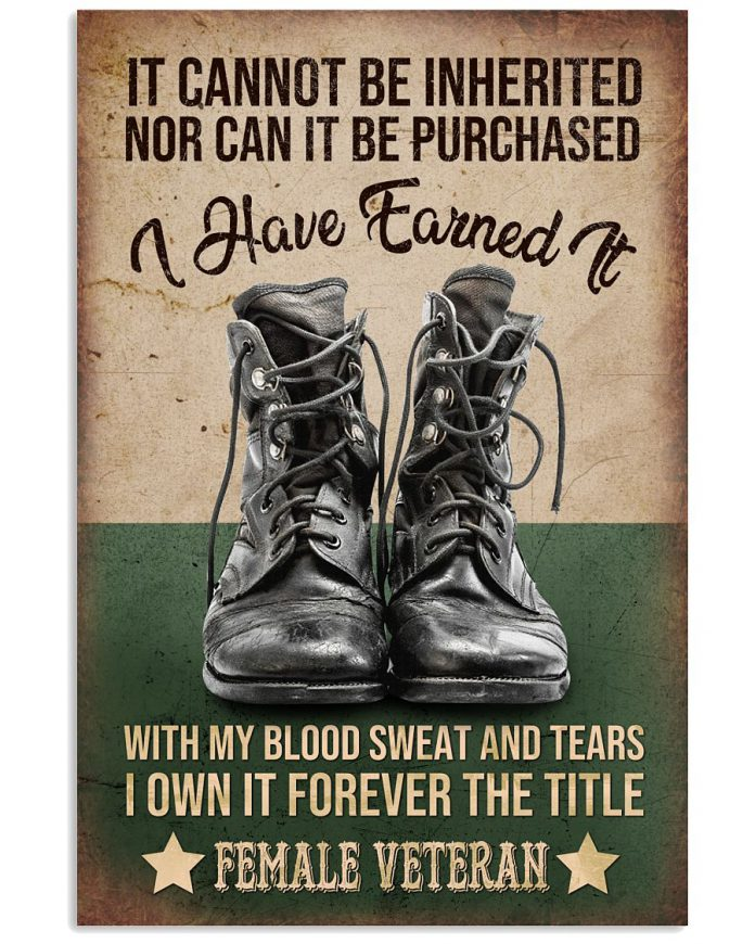 It-cannot-be-inherited-nor-can-it-be-purchased-I-have-earned-it-with-my-blood-sweat-and-tears-I-own-it-forever-the-title-Female-veteran-poster