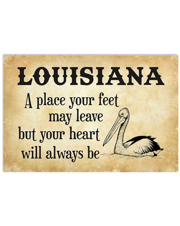 Louisiana-A-Place-Your-Feet-May-Leave-But-Your-Heart-Will-Always-Be-Poster