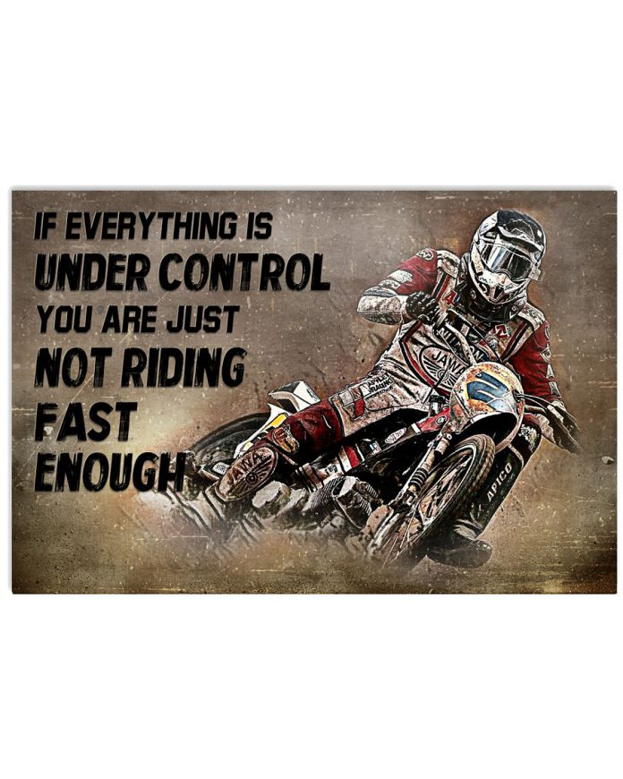 Motorcycle-if-everything-is-under-control-you-are-just-not-riding-fast-enough-poster