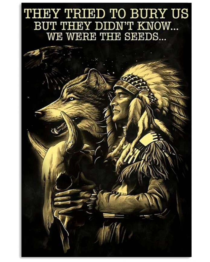 Native-American-They-tried-to-bury-us-but-they-didnt-know-we-were-seeds-poster
